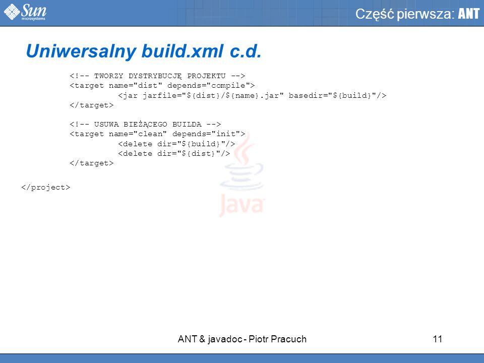ANT & javadoc - Piotr Pracuch11 Część pierwsza: ANT Uniwersalny build.xml c.d.
