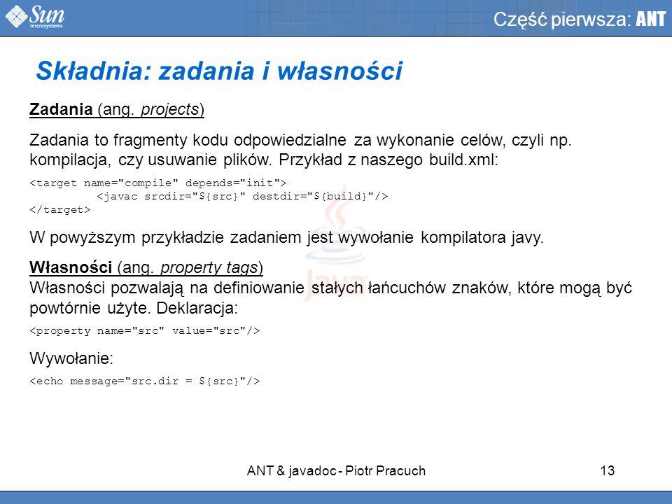 ANT & javadoc - Piotr Pracuch13 Część pierwsza: ANT Zadania (ang.