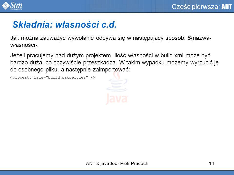 ANT & javadoc - Piotr Pracuch14 Część pierwsza: ANT Jak można zauważyć wywołanie odbywa się w następujący sposób: ${nazwa- własności}.