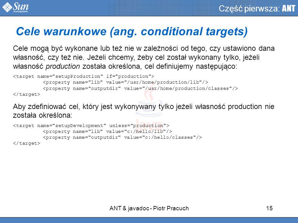 ANT & javadoc - Piotr Pracuch15 Część pierwsza: ANT Cele mogą być wykonane lub też nie w zależności od tego, czy ustawiono dana własność, czy też nie.