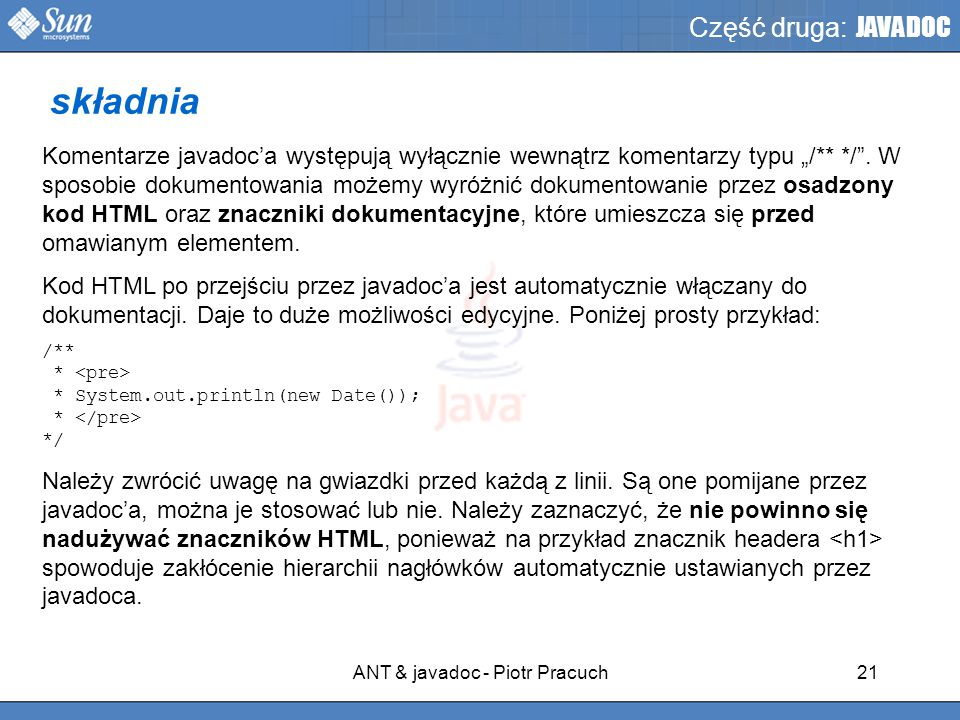 """ANT & javadoc - Piotr Pracuch21 Część druga: JAVADOC Komentarze javadoc'a występują wyłącznie wewnątrz komentarzy typu """"/** */ ."""