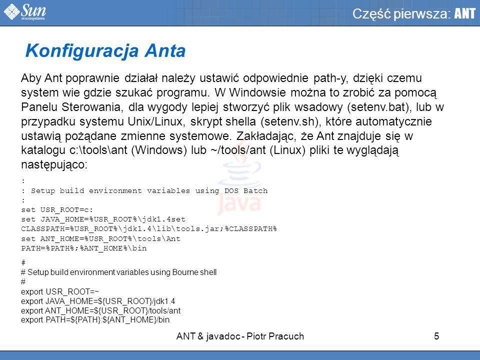 ANT & javadoc - Piotr Pracuch5 Część pierwsza: ANT Aby Ant poprawnie działał należy ustawić odpowiednie path-y, dzięki czemu system wie gdzie szukać programu.