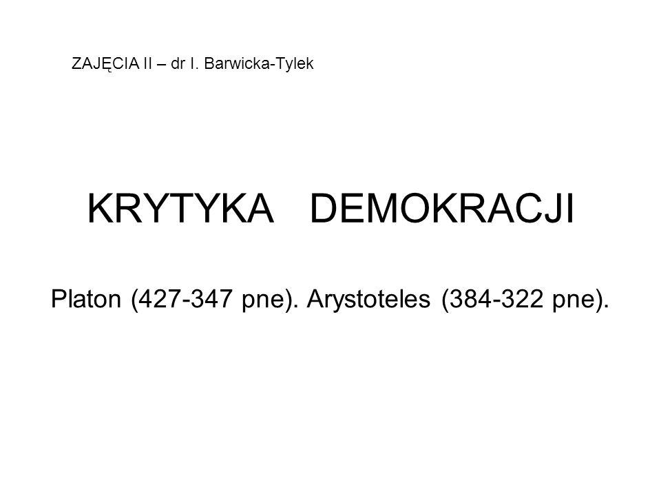 KRYTYKA DEMOKRACJI Platon (427-347 pne). Arystoteles (384-322 pne). ZAJĘCIA II – dr I. Barwicka-Tylek
