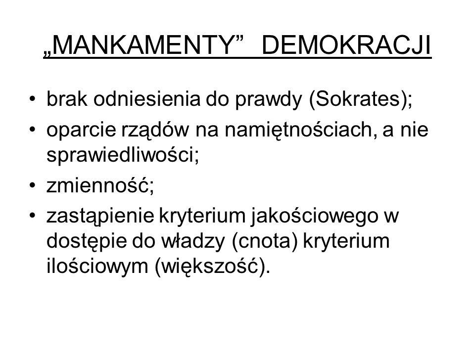 """""""MANKAMENTY"""" DEMOKRACJI brak odniesienia do prawdy (Sokrates); oparcie rządów na namiętnościach, a nie sprawiedliwości; zmienność; zastąpienie kryteri"""