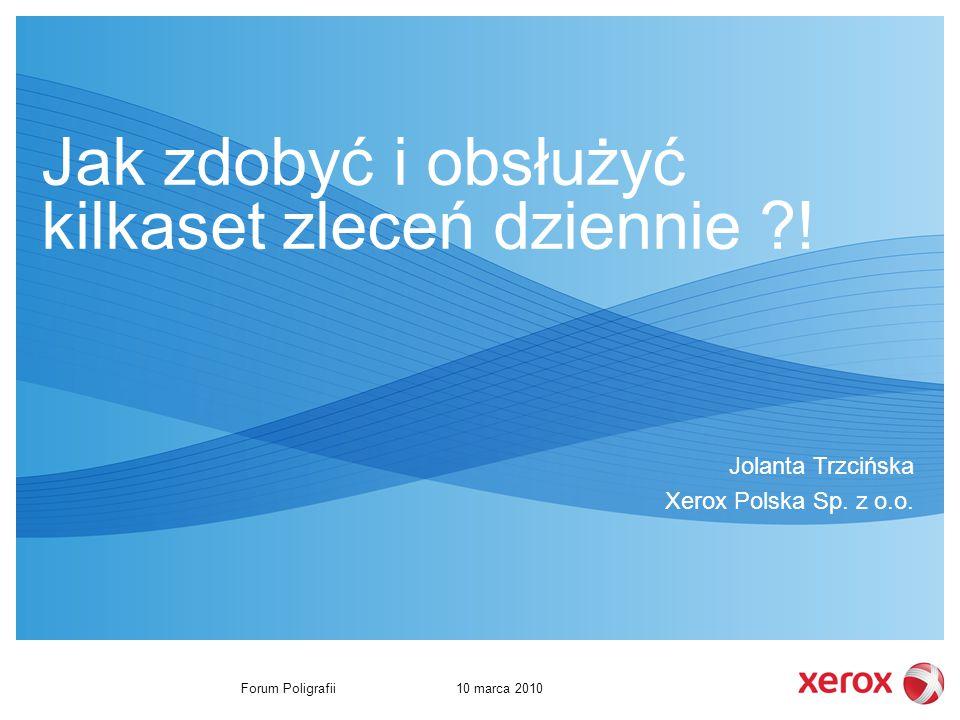 10 marca 2010Forum Poligrafii Jak zdobyć i obsłużyć kilkaset zleceń dziennie .