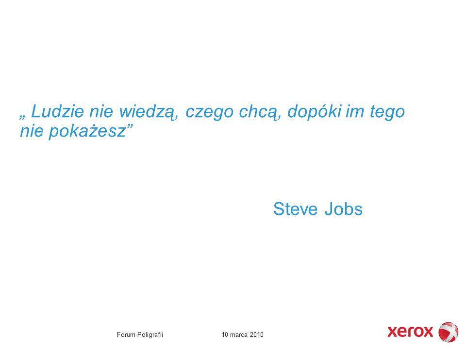 """10 marca 2010Forum Poligrafii """" Ludzie nie wiedzą, czego chcą, dopóki im tego nie pokażesz Steve Jobs"""