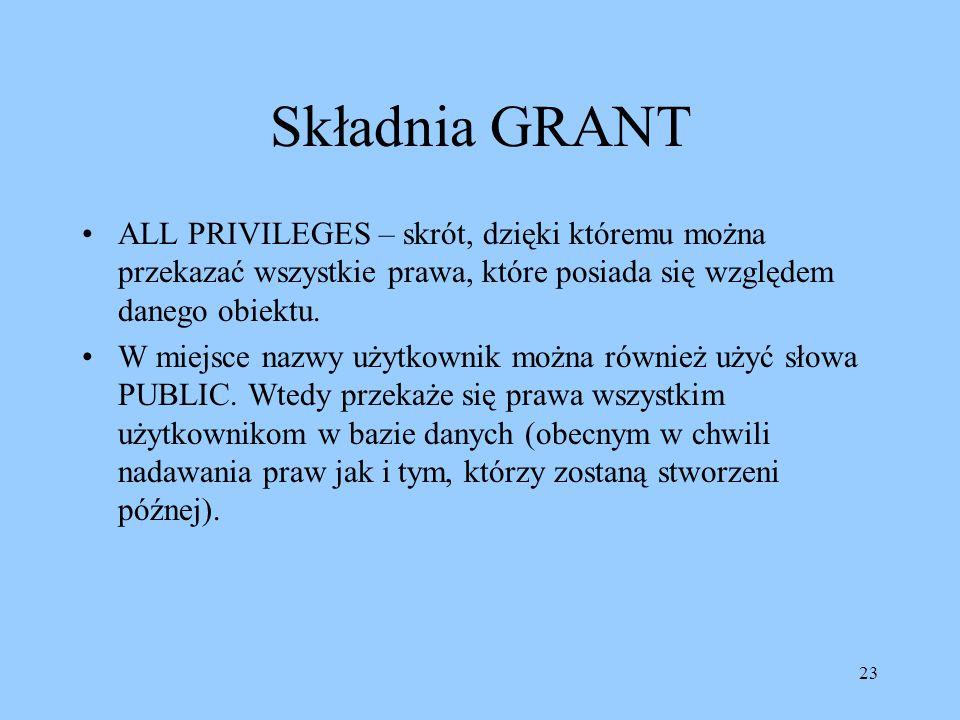 23 Składnia GRANT ALL PRIVILEGES – skrót, dzięki któremu można przekazać wszystkie prawa, które posiada się względem danego obiektu. W miejsce nazwy u