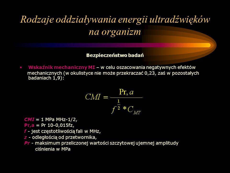 Rodzaje oddziaływania energii ultradźwięków na organizm Bezpieczeństwo badań Wskaźnik mechaniczny MI – w celu oszacowania negatywnych efektów mechanic