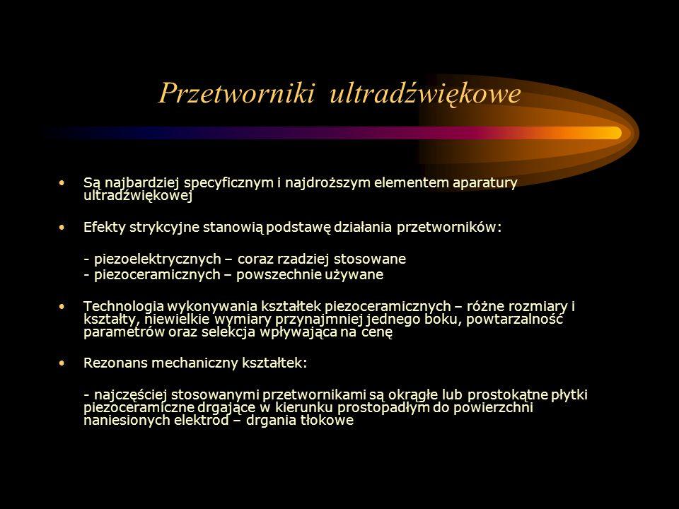 Przetworniki ultradźwiękowe Są najbardziej specyficznym i najdroższym elementem aparatury ultradźwiękowej Efekty strykcyjne stanowią podstawę działani