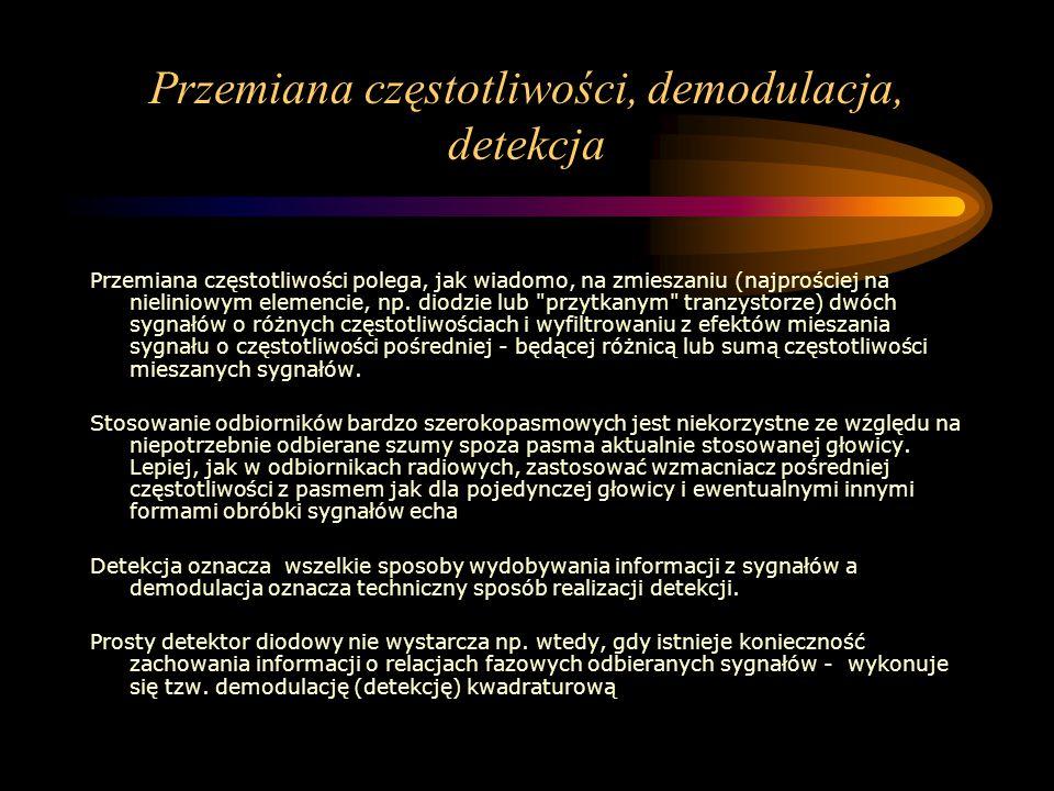 Przemiana częstotliwości, demodulacja, detekcja Przemiana częstotliwości polega, jak wiadomo, na zmieszaniu (najprościej na nieliniowym elemencie, np.