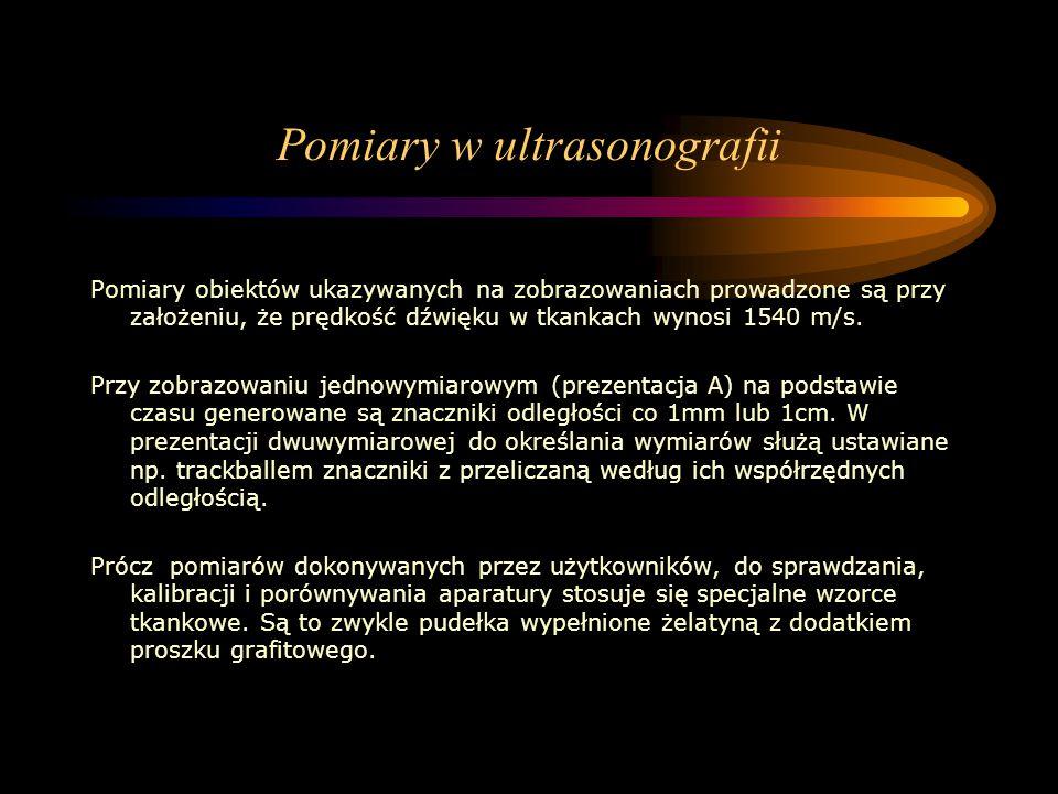 Pomiary w ultrasonografii Pomiary obiektów ukazywanych na zobrazowaniach prowadzone są przy założeniu, że prędkość dźwięku w tkankach wynosi 1540 m/s.