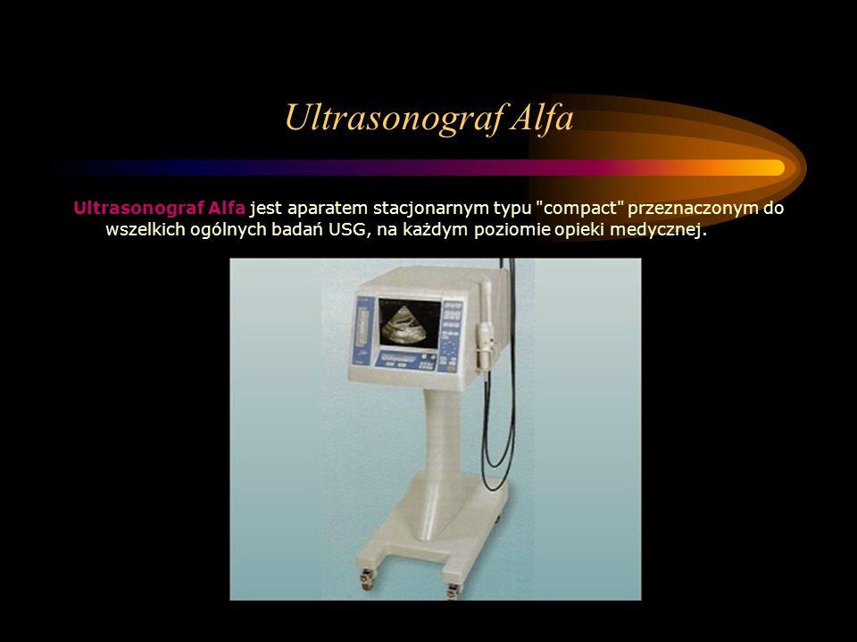 Ultrasonograf Alfa Ultrasonograf Alfa jest aparatem stacjonarnym typu