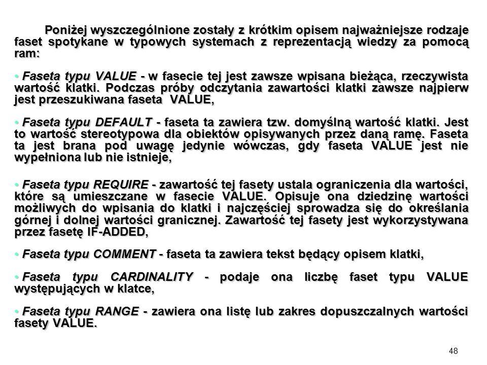 48 Poniżej wyszczególnione zostały z krótkim opisem najważniejsze rodzaje faset spotykane w typowych systemach z reprezentacją wiedzy za pomocą ram: P