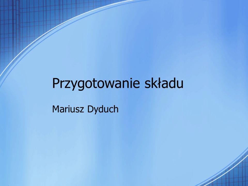 Przygotowanie składu Mariusz Dyduch