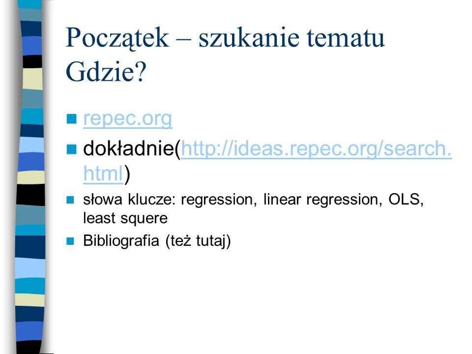 Początek – szukanie tematu Gdzie? repec.org dokładnie(http://ideas.repec.org/search. html)http://ideas.repec.org/search. html słowa klucze: regression