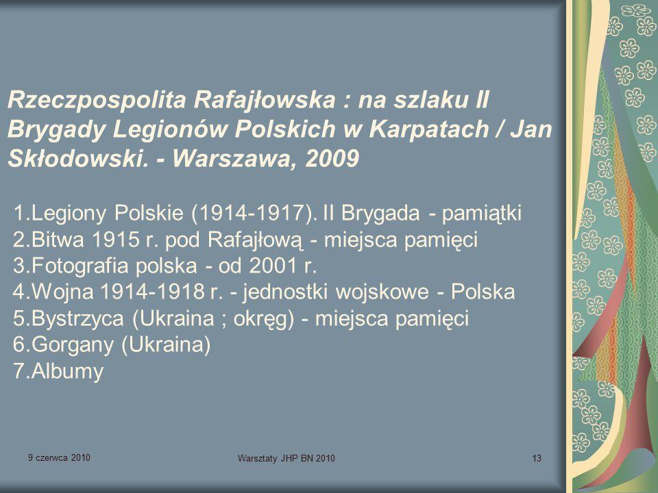 9 czerwca 2010 Warsztaty JHP BN 201013 Rzeczpospolita Rafajłowska : na szlaku II Brygady Legionów Polskich w Karpatach / Jan Skłodowski.