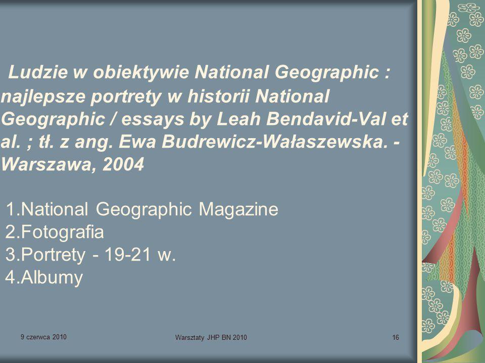 9 czerwca 2010 Warsztaty JHP BN 201016 Ludzie w obiektywie National Geographic : najlepsze portrety w historii National Geographic / essays by Leah Bendavid-Val et al.