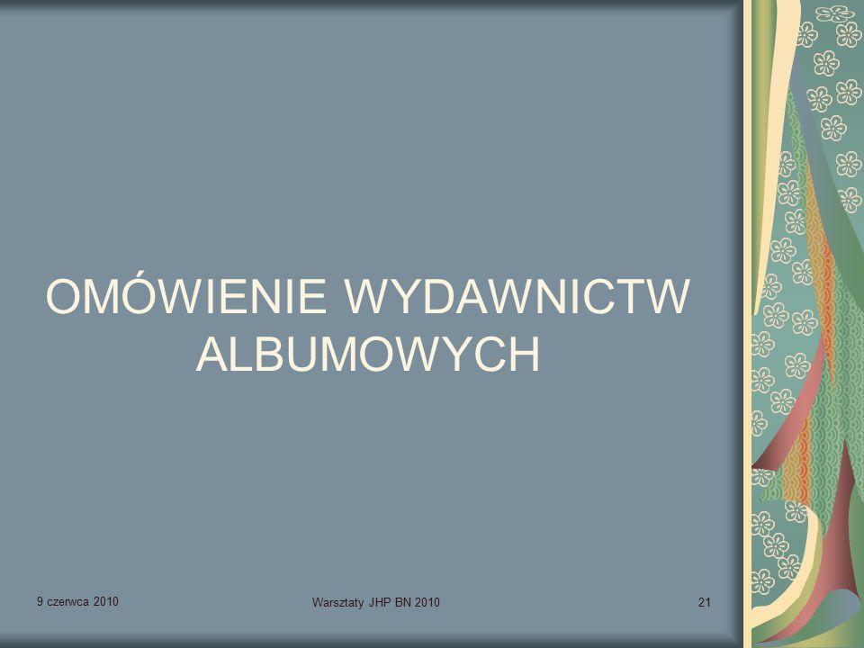 9 czerwca 2010 Warsztaty JHP BN 201021 OMÓWIENIE WYDAWNICTW ALBUMOWYCH