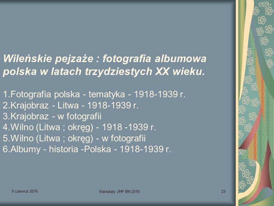 9 czerwca 2010 Warsztaty JHP BN 201023 Wileńskie pejzaże : fotografia albumowa polska w latach trzydziestych XX wieku.