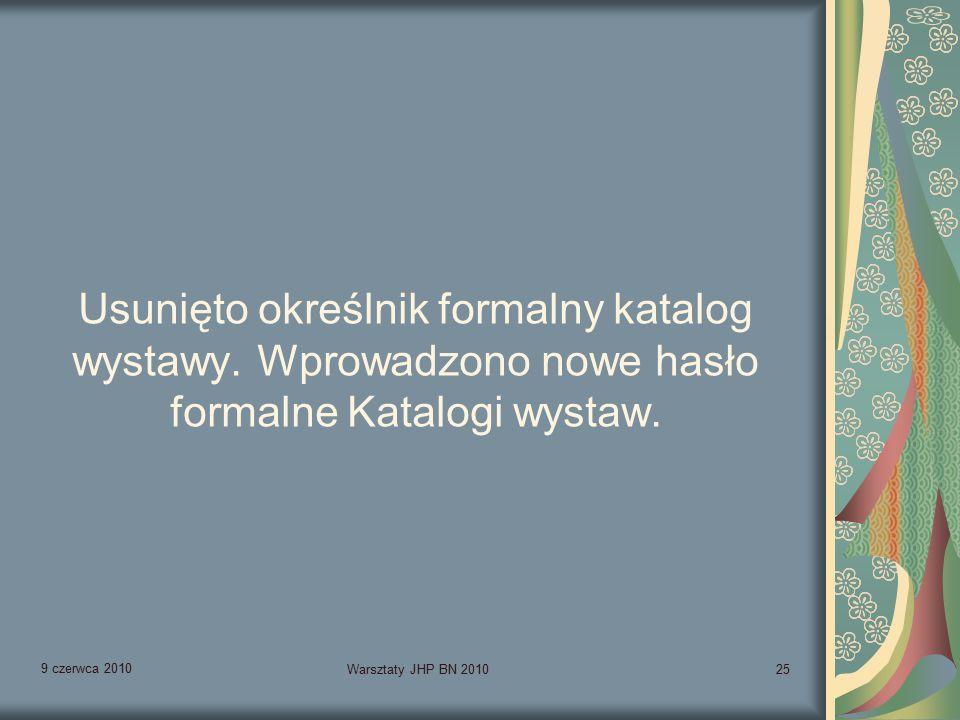 9 czerwca 2010 Warsztaty JHP BN 201025 Usunięto określnik formalny katalog wystawy.