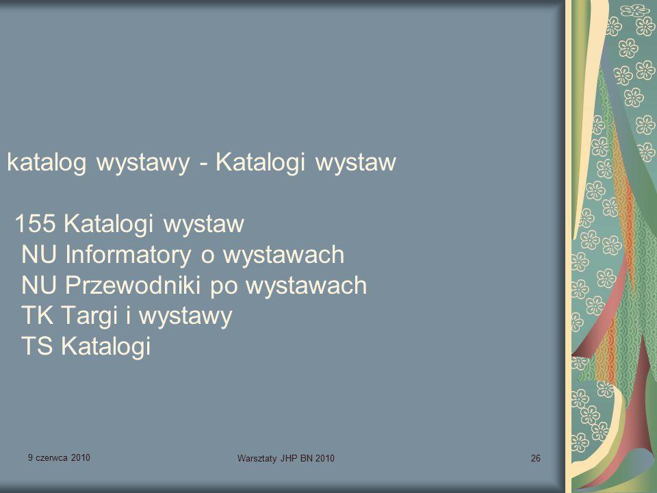 9 czerwca 2010 Warsztaty JHP BN 201026 katalog wystawy - Katalogi wystaw 155 Katalogi wystaw NU Informatory o wystawach NU Przewodniki po wystawach TK Targi i wystawy TS Katalogi