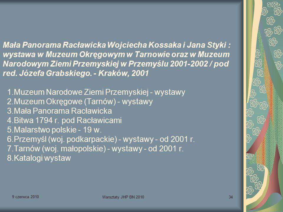 9 czerwca 2010 Warsztaty JHP BN 201034 Mała Panorama Racławicka Wojciecha Kossaka i Jana Styki : wystawa w Muzeum Okręgowym w Tarnowie oraz w Muzeum Narodowym Ziemi Przemyskiej w Przemyślu 2001-2002 / pod red.