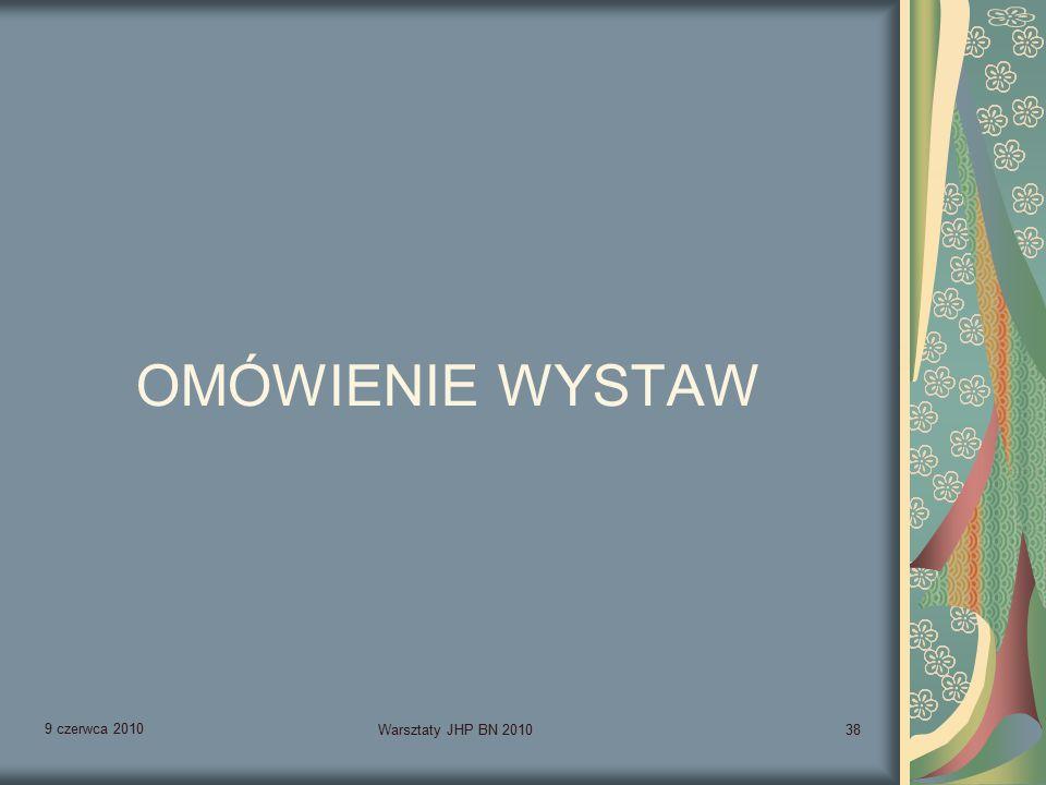 9 czerwca 2010 Warsztaty JHP BN 201038 OMÓWIENIE WYSTAW