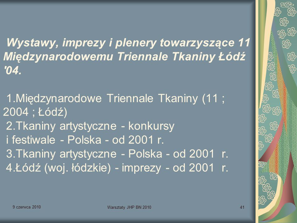 9 czerwca 2010 Warsztaty JHP BN 201041 Wystawy, imprezy i plenery towarzyszące 11 Międzynarodowemu Triennale Tkaniny Łódź 04.