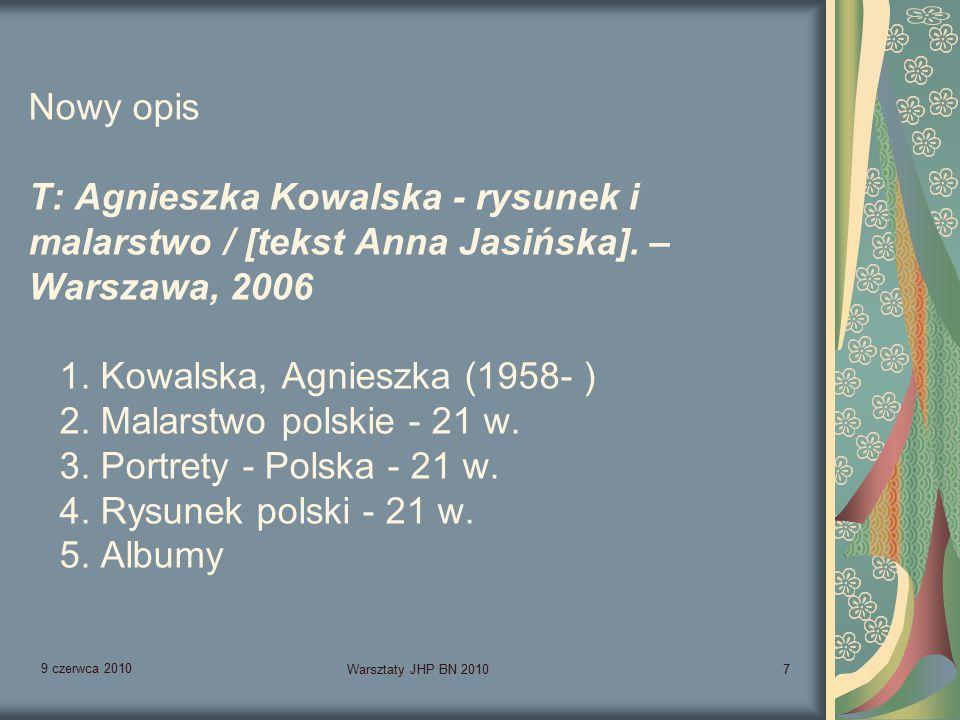 9 czerwca 2010 Warsztaty JHP BN 20108 Stary opis T: Agnieszka Kowalska - rysunek i malarstwo / [tekst Anna Jasińska].