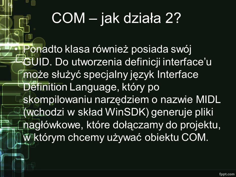 COM – jak działa 2? Ponadto klasa również posiada swój GUID. Do utworzenia definicji interface'u może służyć specjalny język Interface Definition Lang