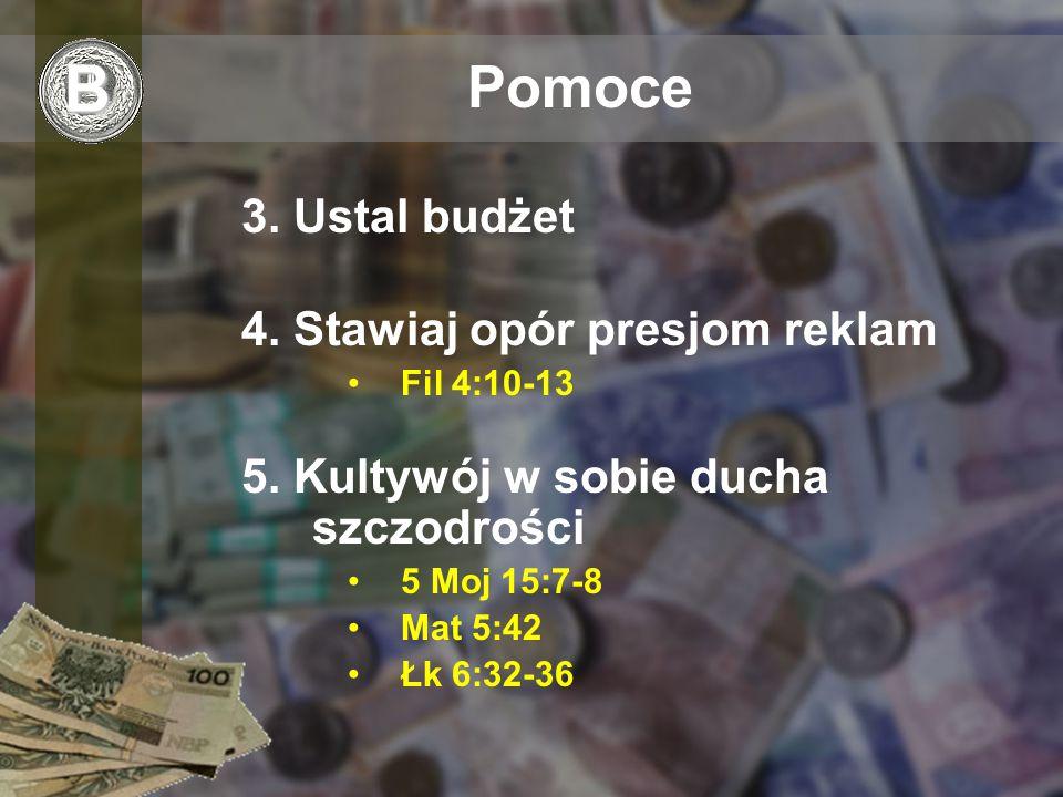 Pomoce 3. Ustal budżet 4. Stawiaj opór presjom reklam Fil 4:10-13 5.