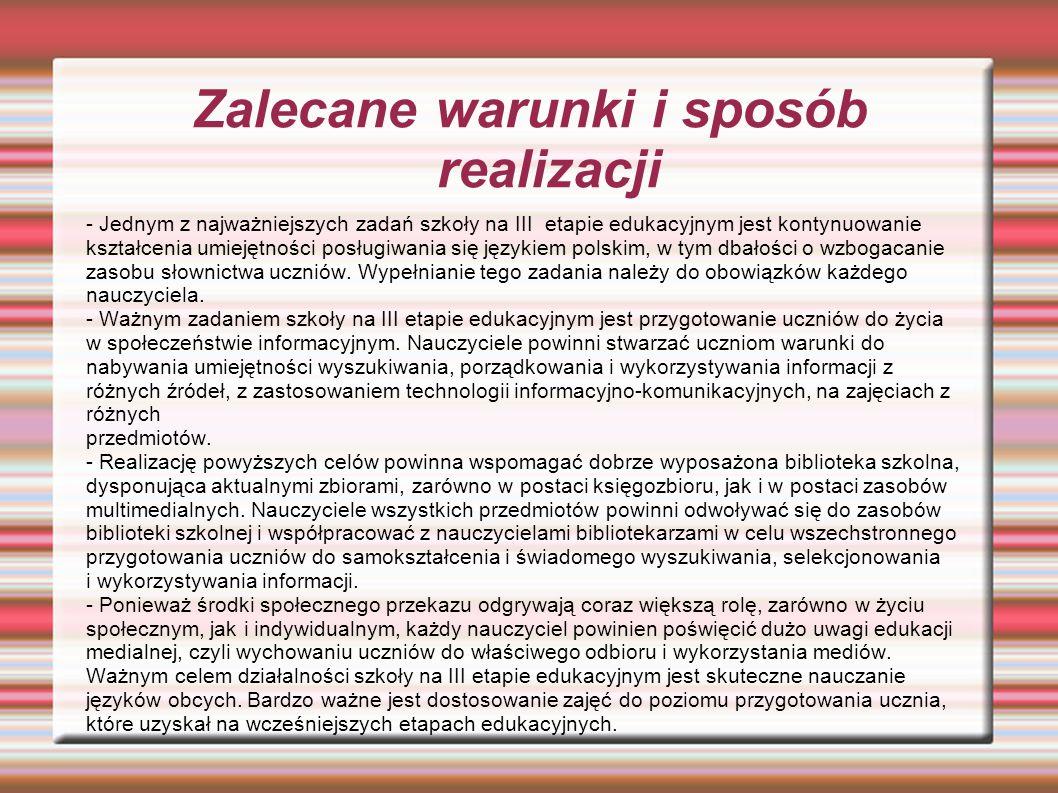 Zalecane warunki i sposób realizacji - Jednym z najważniejszych zadań szkoły na III etapie edukacyjnym jest kontynuowanie kształcenia umiejętności posługiwania się językiem polskim, w tym dbałości o wzbogacanie zasobu słownictwa uczniów.