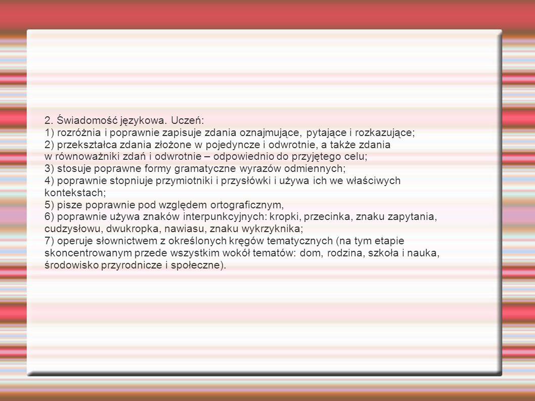 2. Świadomość językowa. Uczeń: 1) rozróżnia i poprawnie zapisuje zdania oznajmujące, pytające i rozkazujące; 2) przekształca zdania złożone w pojedync