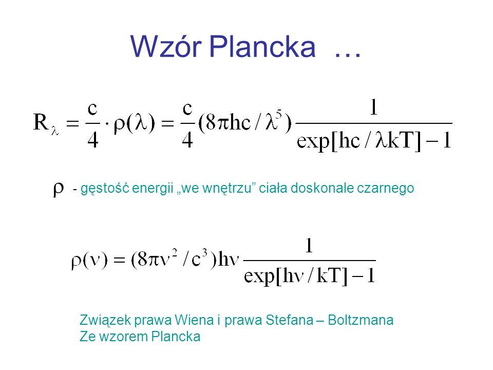 """Wzór Plancka …  - gęstość energii """"we wnętrzu"""" ciała doskonale czarnego Związek prawa Wiena i prawa Stefana – Boltzmana Ze wzorem Plancka"""