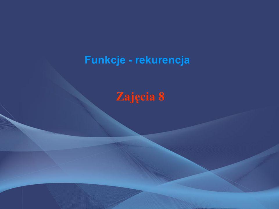 Funkcje - rekurencja Zajęcia 8
