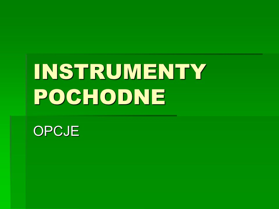INSTRUMENTY POCHODNE OPCJE