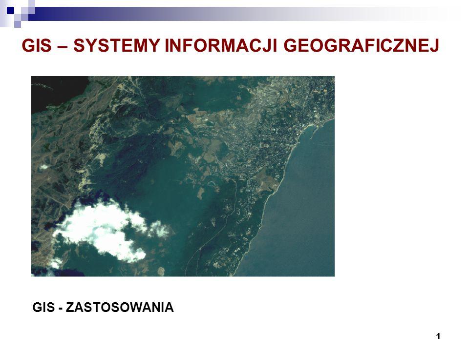 1 GIS – SYSTEMY INFORMACJI GEOGRAFICZNEJ GIS - ZASTOSOWANIA