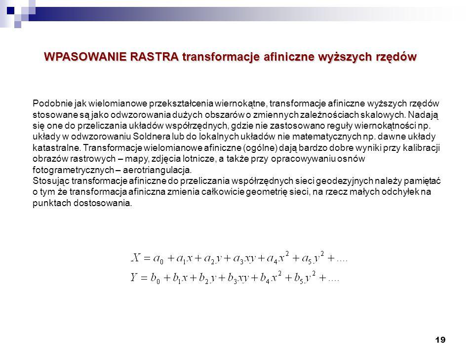 19 WPASOWANIE RASTRA transformacje afiniczne wyższych rzędów Podobnie jak wielomianowe przekształcenia wiernokątne, transformacje afiniczne wyższych r