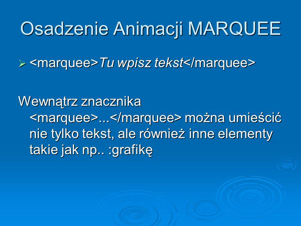 Osadzenie Animacji MARQUEE  Tu wpisz tekst  Tu wpisz tekst Wewnątrz znacznika...