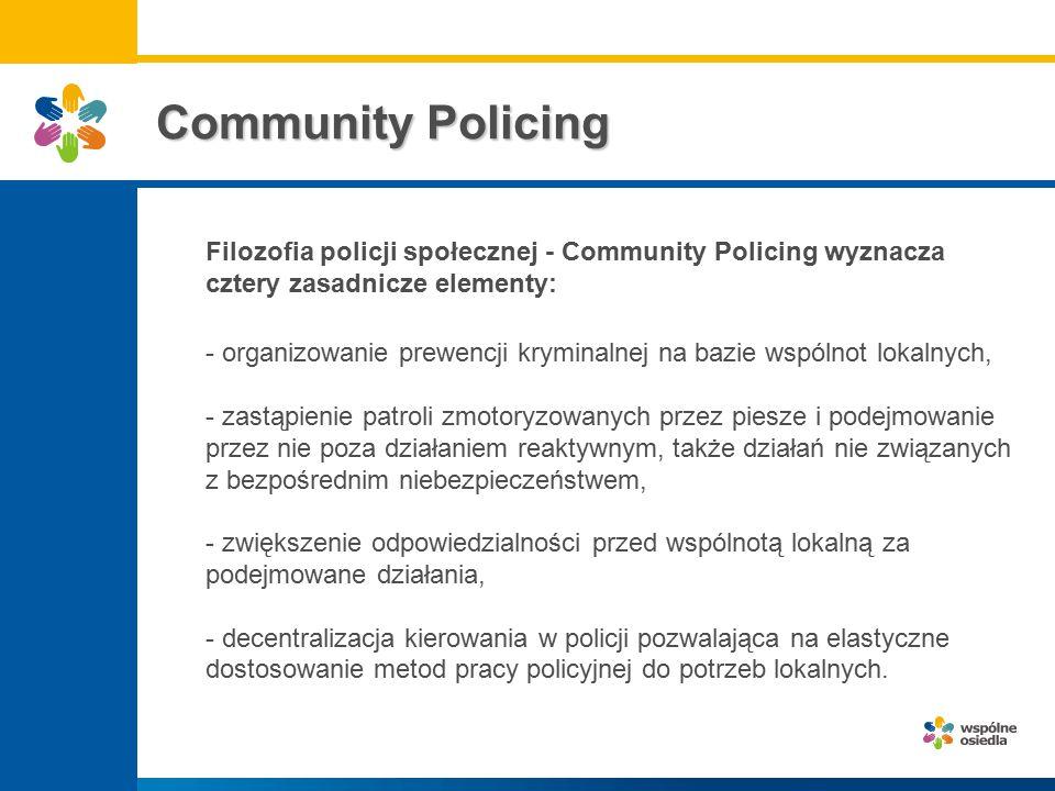 Filozofia policji społecznej - Community Policing wyznacza cztery zasadnicze elementy: - - organizowanie prewencji kryminalnej na bazie wspólnot lokal