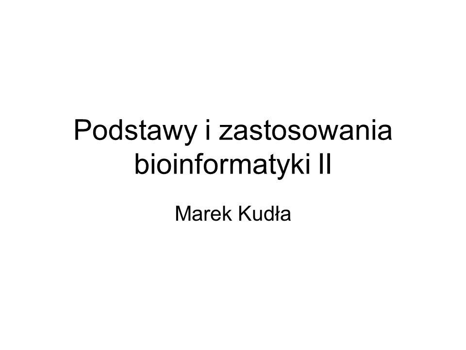 Podstawy i zastosowania bioinformatyki II Marek Kudła