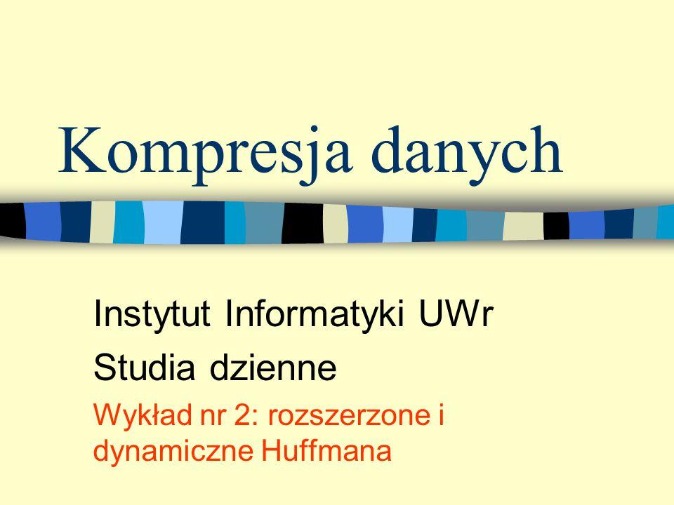 Kompresja danych Instytut Informatyki UWr Studia dzienne Wykład nr 2: rozszerzone i dynamiczne Huffmana