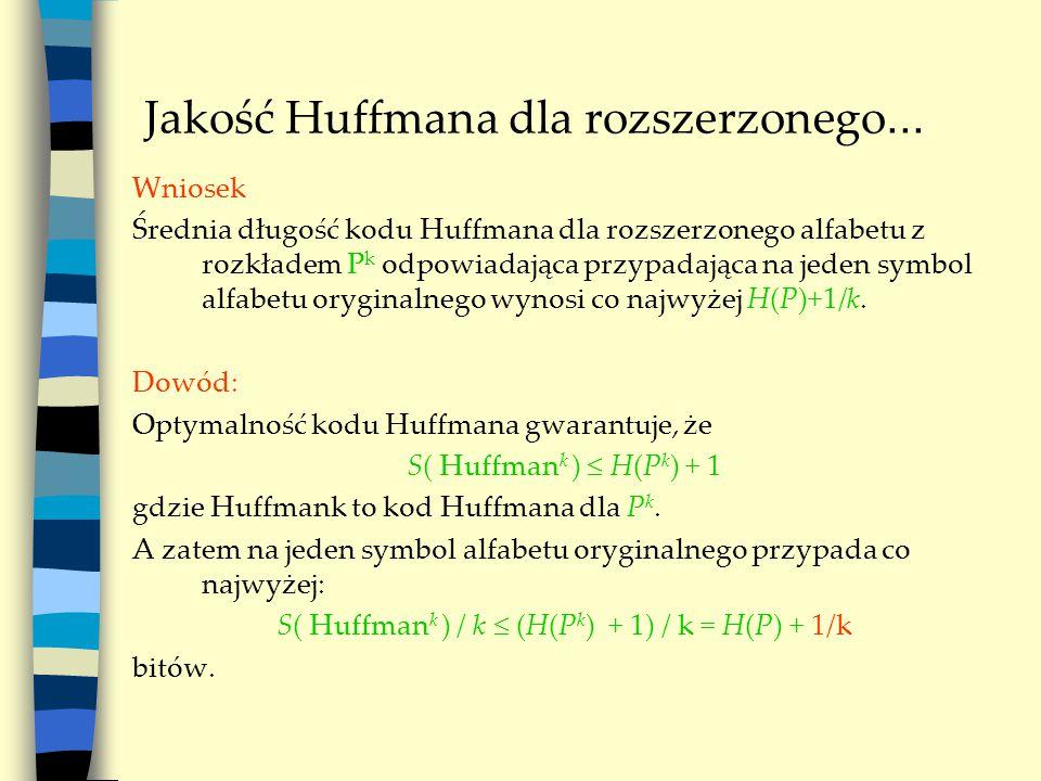 Jakość Huffmana dla rozszerzonego... Wniosek Średnia długość kodu Huffmana dla rozszerzonego alfabetu z rozkładem P k odpowiadająca przypadająca na je