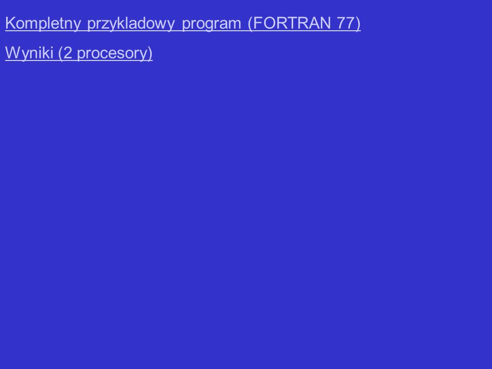 Kompletny przykladowy program (FORTRAN 77) Wyniki (2 procesory)