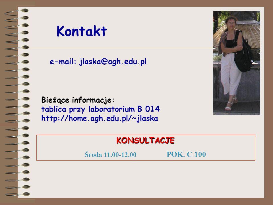 e-mail: jlaska@agh.edu.pl Bieżące informacje: tablica przy laboratorium B 014 http://home.agh.edu.pl/~jlaska Kontakt KONSULTACJE Środa 11.00-12.00 POK