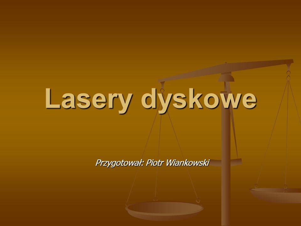 Lasery dyskowe Przygotował: Piotr Wiankowski