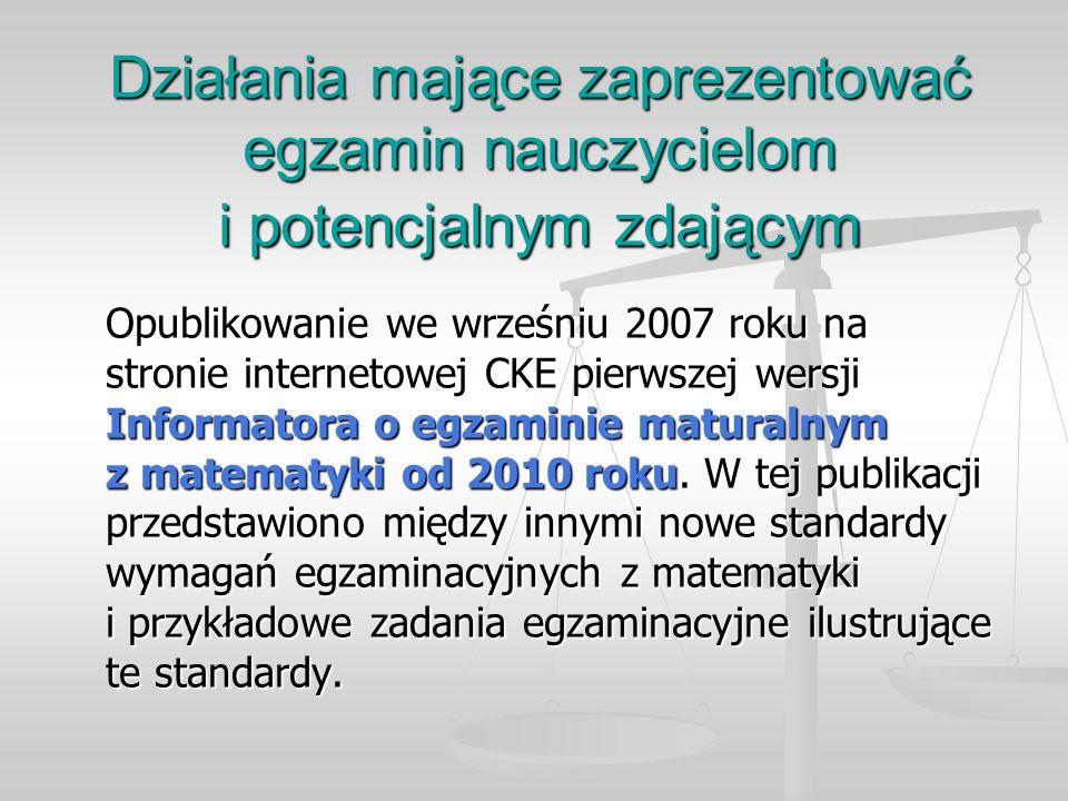 Działania mające zaprezentować egzamin nauczycielom i potencjalnym zdającym Opublikowanie we wrześniu 2007 roku na stronie internetowej CKE pierwszej wersji Informatora o egzaminie maturalnym z matematyki od 2010 roku.