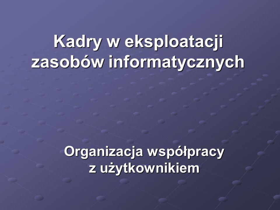 Organizacja współpracy z użytkownikiem Kadry w eksploatacji zasobów informatycznych