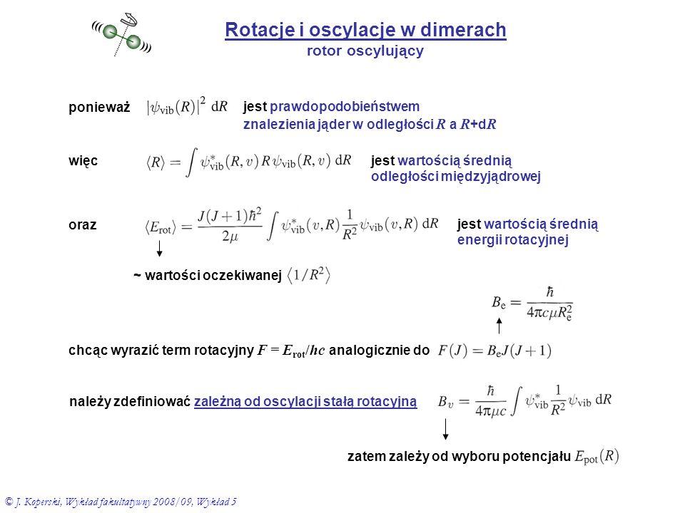 Rotacje i oscylacje w dimerach rotor oscylujący ((( ))) ponieważ jest prawdopodobieństwem znalezienia jąder w odległości R a R +d R więcjest wartością