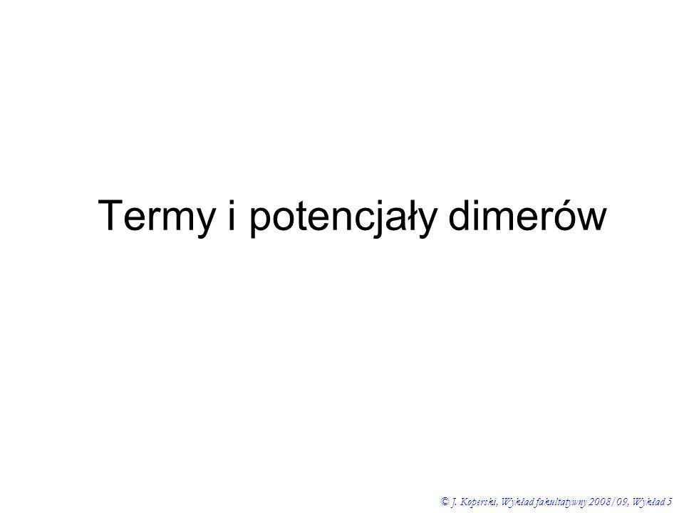 Termy i potencjały dimerów © J. Koperski, Wykład fakultatywny 2008/09, Wykład 5